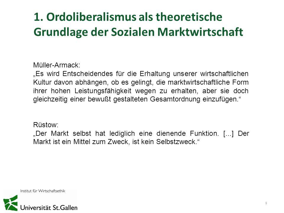 1. Ordoliberalismus als theoretische Grundlage der Sozialen Marktwirtschaft 8 Müller-Armack: Es wird Entscheidendes für die Erhaltung unserer wirtscha