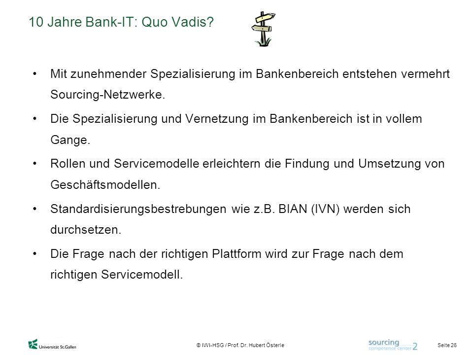 Seite 26 © IWI-HSG / Prof. Dr. Hubert Österle 10 Jahre Bank-IT: Quo Vadis? Mit zunehmender Spezialisierung im Bankenbereich entstehen vermehrt Sourcin