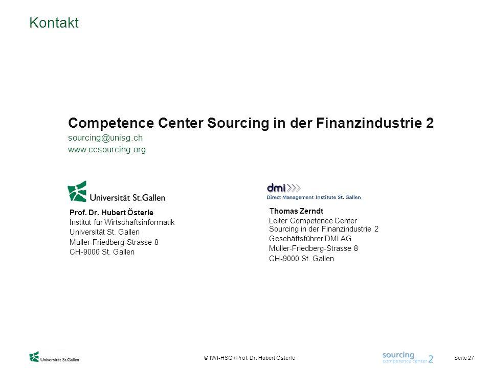 Seite 27 © IWI-HSG / Prof. Dr. Hubert Österle Kontakt Competence Center Sourcing in der Finanzindustrie 2 sourcing@unisg.ch www.ccsourcing.org Prof. D
