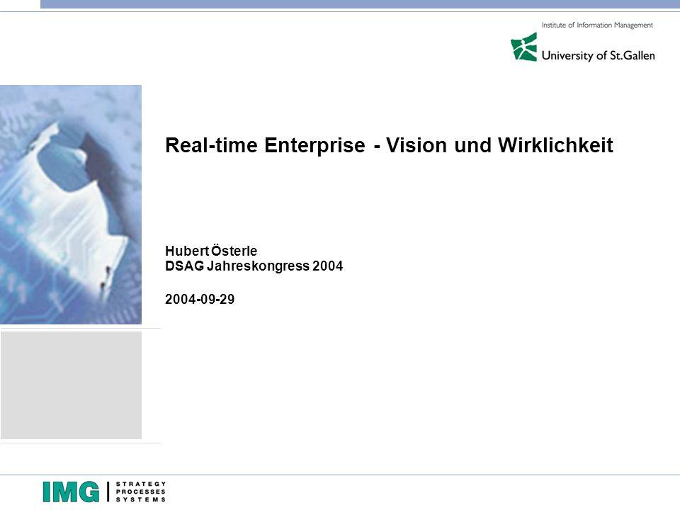 Real-time Enterprise - Vision und Wirklichkeit Hubert Österle DSAG Jahreskongress 2004 2004-09-29