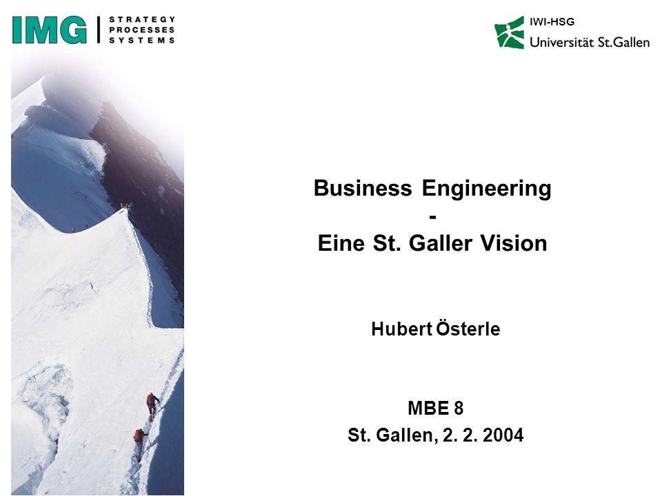 IWI-HSG Hubert Österle MBE 8 St. Gallen, 2. 2. 2004 Business Engineering - Eine St. Galler Vision