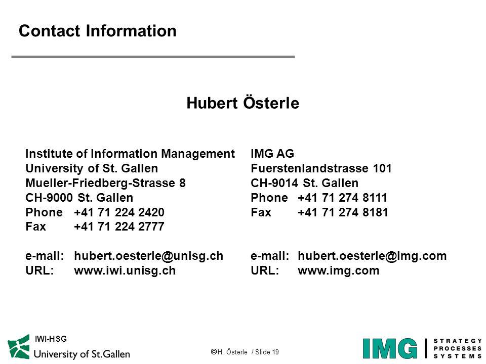H. Österle / Slide 19 IWI-HSG Contact Information Hubert Österle IMG AG Fuerstenlandstrasse 101 CH-9014 St. Gallen Phone +41 71 274 8111 Fax +41 71 27