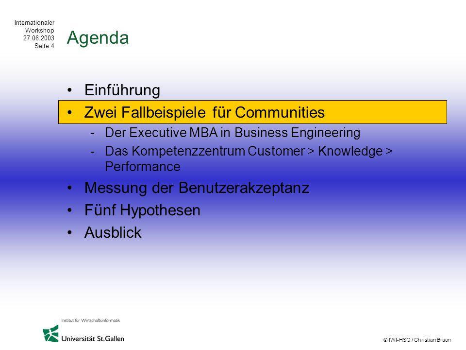 Internationaler Workshop 27.06.2003 Seite 4 © IWI-HSG / Christian Braun Agenda Einführung Zwei Fallbeispiele für Communities -Der Executive MBA in Bus