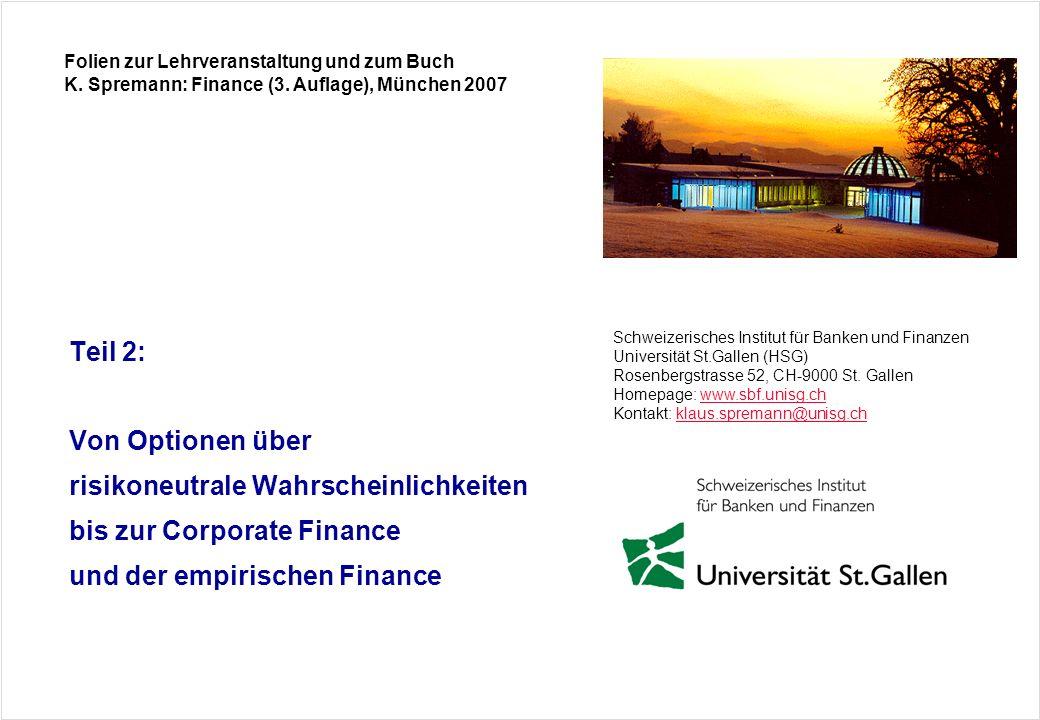 Folien zur Lehrveranstaltung und zum Buch K. Spremann: Finance (3. Auflage), München 2007 Schweizerisches Institut für Banken und Finanzen Universität
