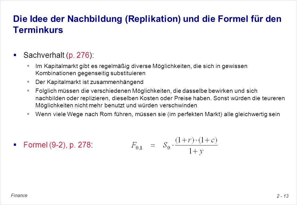 Finance 2 - 13 Die Idee der Nachbildung (Replikation) und die Formel für den Terminkurs Sachverhalt (p. 276): Im Kapitalmarkt gibt es regelmäßig diver