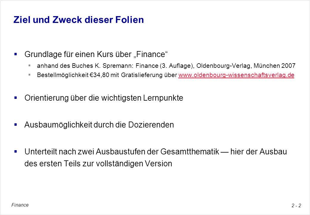 Finance 2 - 2 Ziel und Zweck dieser Folien Grundlage für einen Kurs über Finance anhand des Buches K. Spremann: Finance (3. Auflage), Oldenbourg-Verla