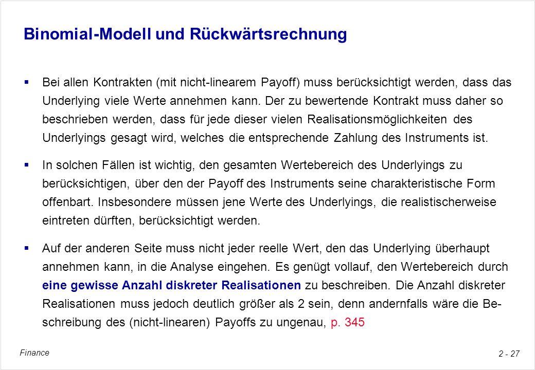 Finance 2 - 27 Binomial-Modell und Rückwärtsrechnung Bei allen Kontrakten (mit nicht-linearem Payoff) muss berücksichtigt werden, dass das Underlying