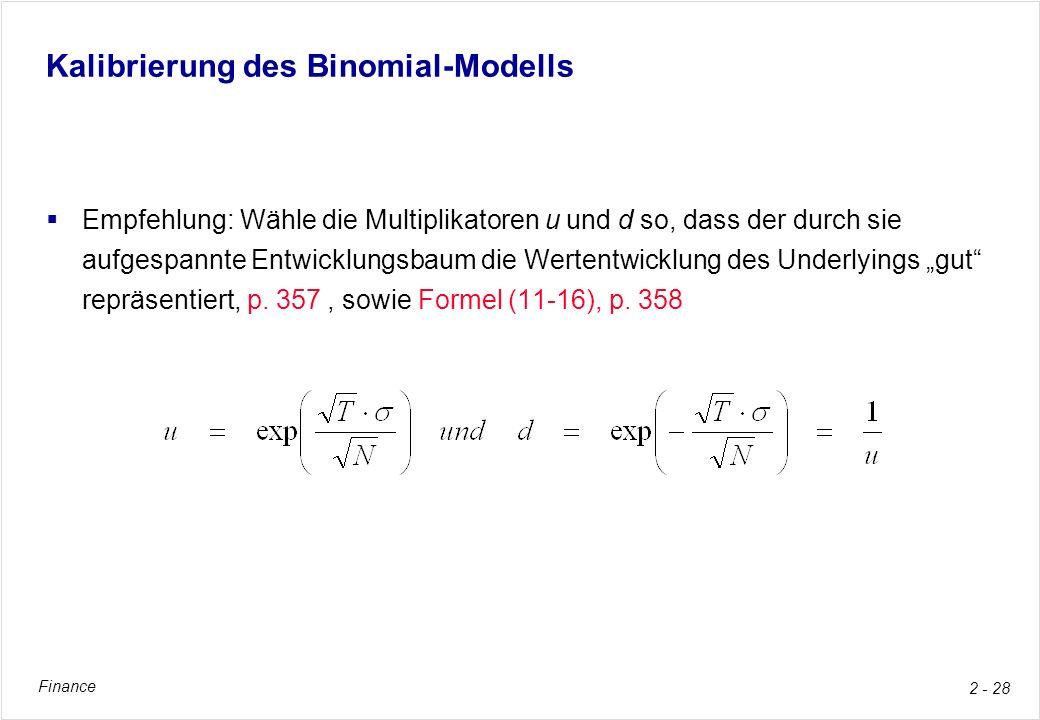 Finance 2 - 28 Kalibrierung des Binomial-Modells Empfehlung: Wähle die Multiplikatoren u und d so, dass der durch sie aufgespannte Entwicklungsbaum di