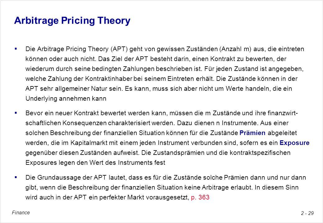 Finance 2 - 29 Arbitrage Pricing Theory Die Arbitrage Pricing Theory (APT) geht von gewissen Zuständen (Anzahl m) aus, die eintreten können oder auch