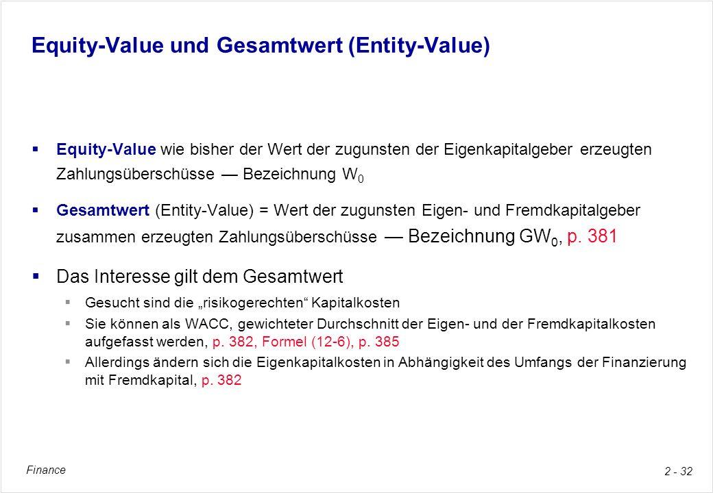 Finance 2 - 32 Equity-Value und Gesamtwert (Entity-Value) Equity-Value wie bisher der Wert der zugunsten der Eigenkapitalgeber erzeugten Zahlungsübers