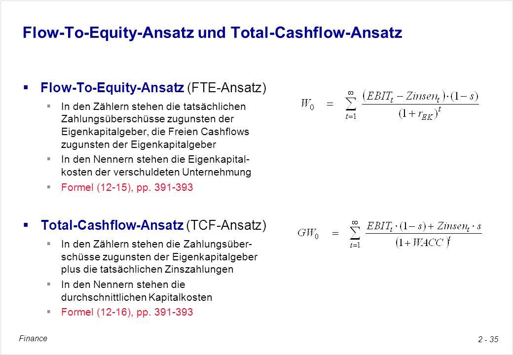 Finance 2 - 35 Flow-To-Equity-Ansatz und Total-Cashflow-Ansatz Flow-To-Equity-Ansatz (FTE-Ansatz) In den Zählern stehen die tatsächlichen Zahlungsüber