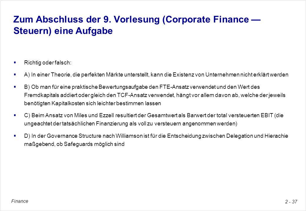 Finance 2 - 37 Zum Abschluss der 9. Vorlesung (Corporate Finance Steuern) eine Aufgabe Richtig oder falsch: A) In einer Theorie, die perfekten Märkte
