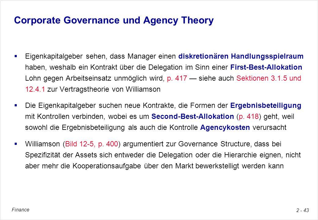 Finance 2 - 43 Corporate Governance und Agency Theory Eigenkapitalgeber sehen, dass Manager einen diskretionären Handlungsspielraum haben, weshalb ein
