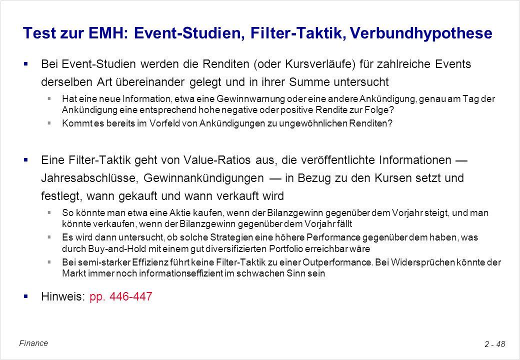 Finance 2 - 48 Test zur EMH: Event-Studien, Filter-Taktik, Verbundhypothese Bei Event-Studien werden die Renditen (oder Kursverläufe) für zahlreiche E