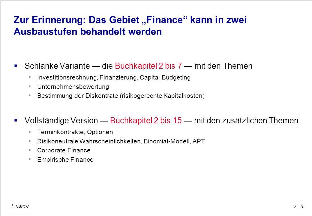 Finance 2 - 5 Zur Erinnerung: Das Gebiet Finance kann in zwei Ausbaustufen behandelt werden Schlanke Variante die Buchkapitel 2 bis 7 mit den Themen I