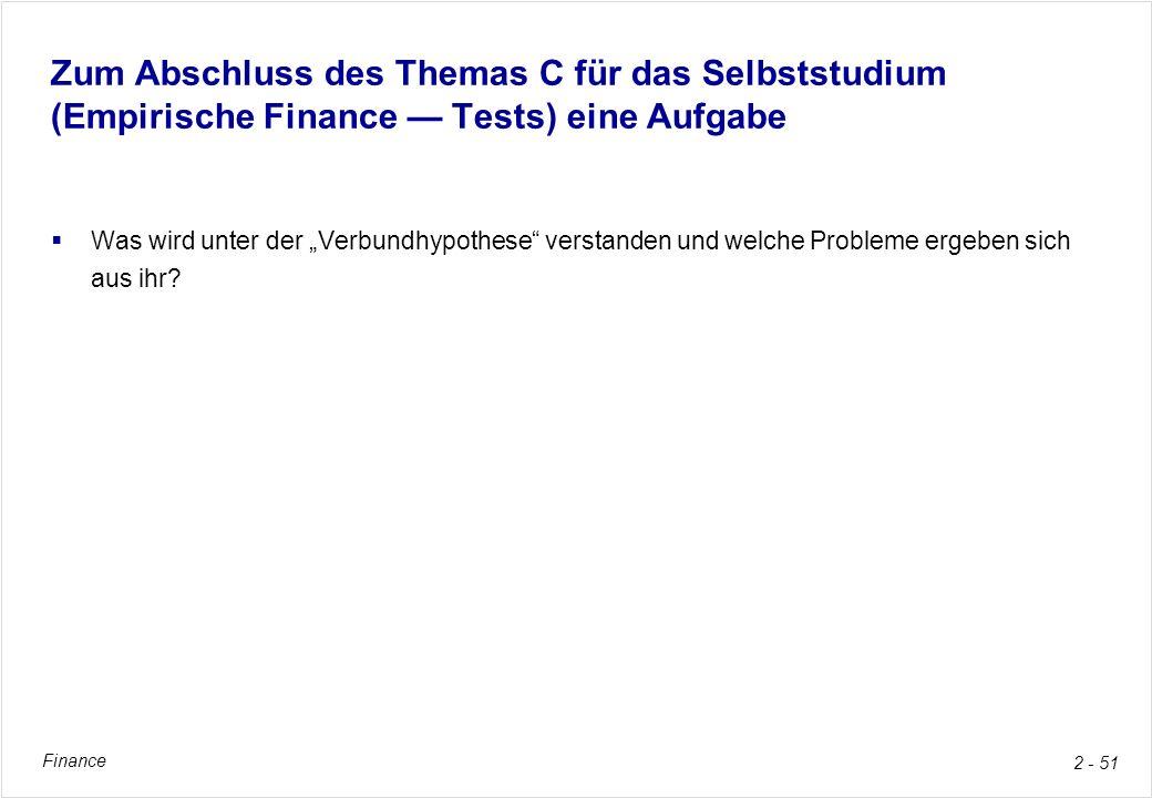 Finance 2 - 51 Zum Abschluss des Themas C für das Selbststudium (Empirische Finance Tests) eine Aufgabe Was wird unter der Verbundhypothese verstanden