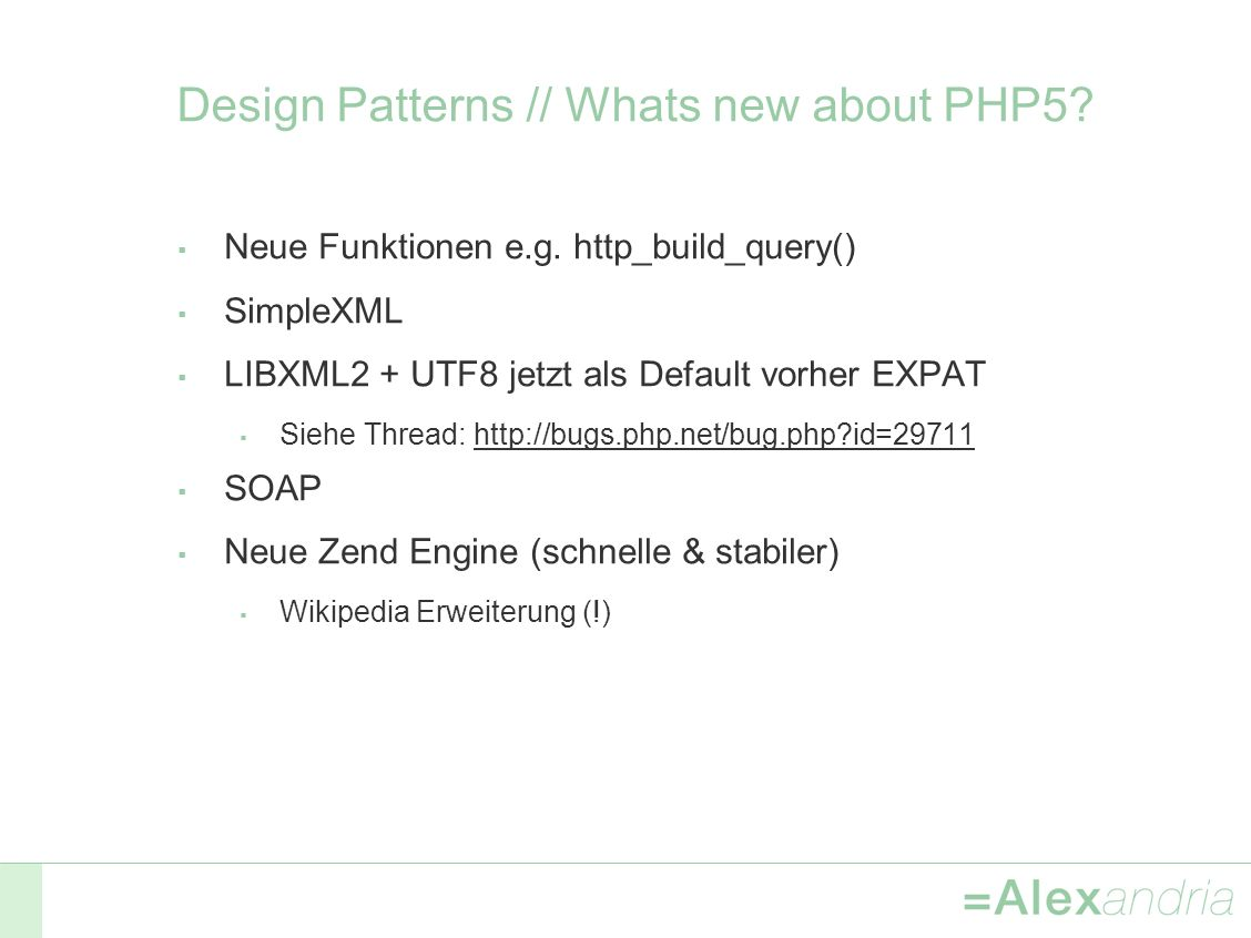 Design Patterns // Whats new about PHP5. Neue Funktionen e.g.