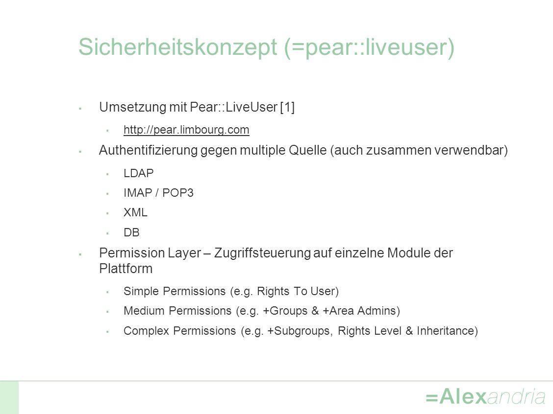 Sicherheitskonzept (=pear::liveuser) Umsetzung mit Pear::LiveUser [1] http://pear.limbourg.com Authentifizierung gegen multiple Quelle (auch zusammen verwendbar) LDAP IMAP / POP3 XML DB Permission Layer – Zugriffsteuerung auf einzelne Module der Plattform Simple Permissions (e.g.