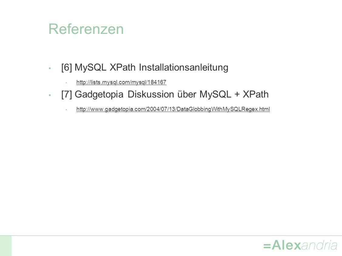 Referenzen [6] MySQL XPath Installationsanleitung http://lists.mysql.com/mysql/184167 [7] Gadgetopia Diskussion über MySQL + XPath http://www.gadgetopia.com/2004/07/13/DataGlobbingWithMySQLRegex.html