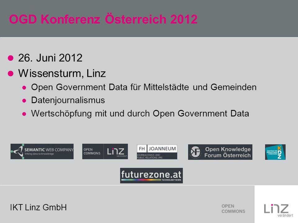 IKT Linz GmbH OGD Konferenz Österreich 2012 26. Juni 2012 Wissensturm, Linz Open Government Data für Mittelstädte und Gemeinden Datenjournalismus Wert
