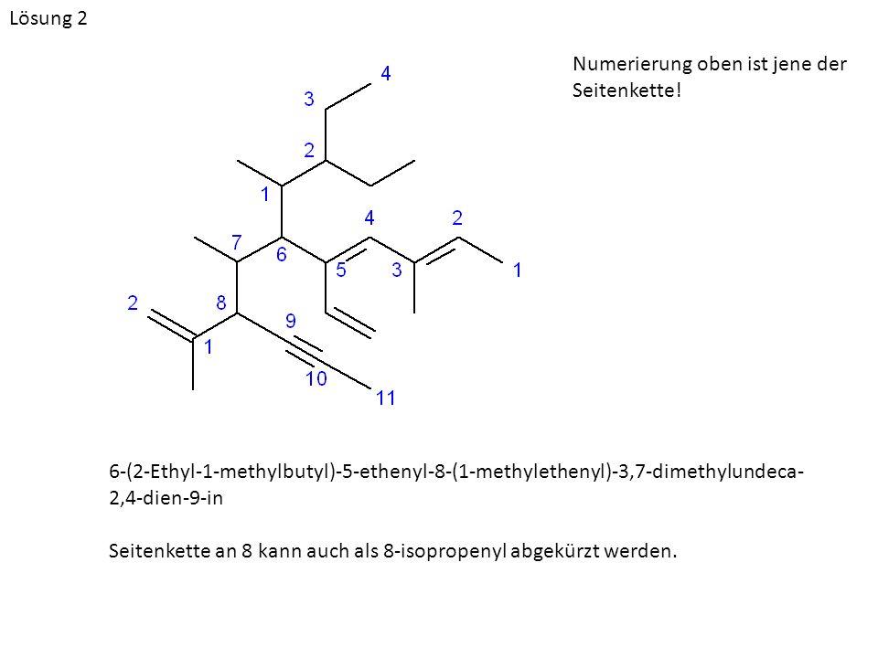 6-(2-Ethyl-1-methylbutyl)-5-ethenyl-8-(1-methylethenyl)-3,7-dimethylundeca- 2,4-dien-9-in Seitenkette an 8 kann auch als 8-isopropenyl abgekürzt werde