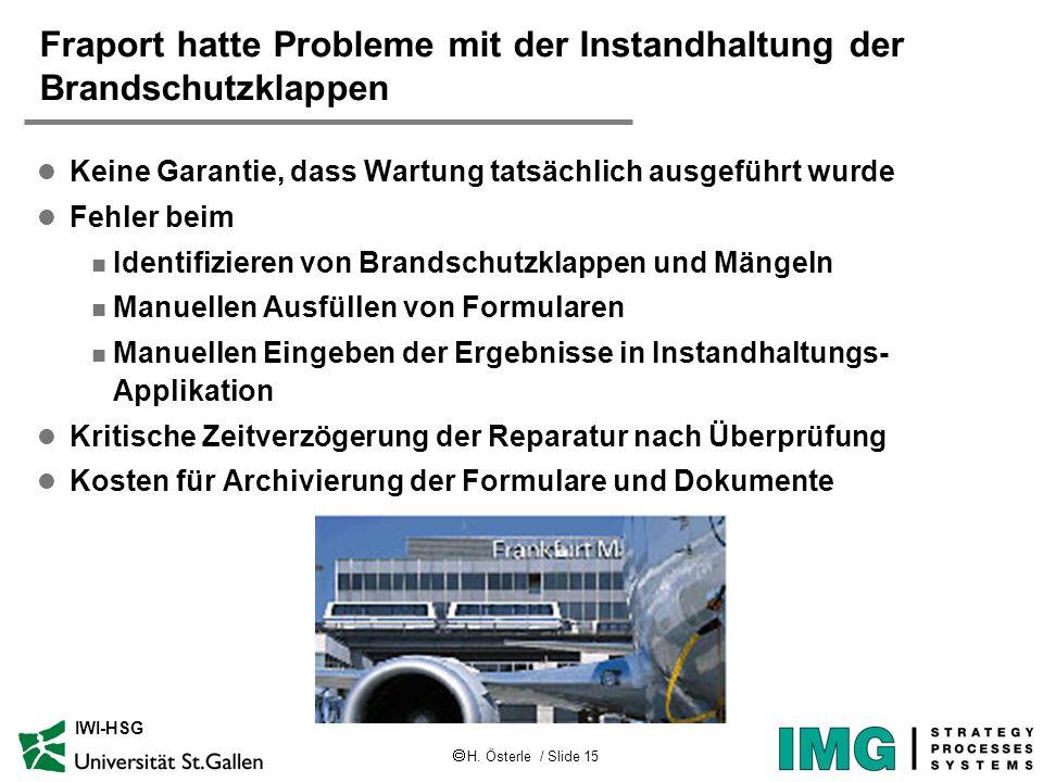 H. Österle / Slide 15 IWI-HSG Fraport hatte Probleme mit der Instandhaltung der Brandschutzklappen l Keine Garantie, dass Wartung tatsächlich ausgefüh
