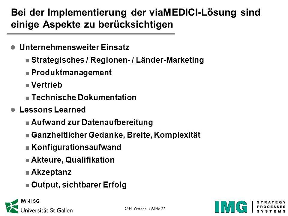 H. Österle / Slide 22 IWI-HSG Bei der Implementierung der viaMEDICI-Lösung sind einige Aspekte zu berücksichtigen l Unternehmensweiter Einsatz n Strat