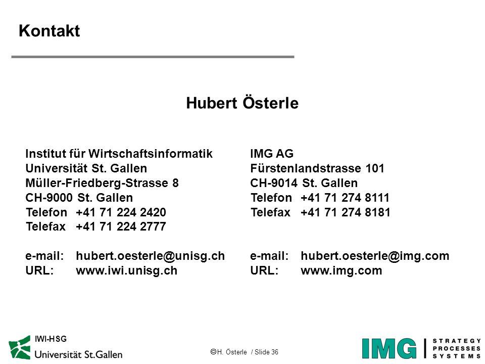 H. Österle / Slide 36 IWI-HSG Kontakt Hubert Österle IMG AG Fürstenlandstrasse 101 CH-9014 St. Gallen Telefon+41 71 274 8111 Telefax+41 71 274 8181 e-