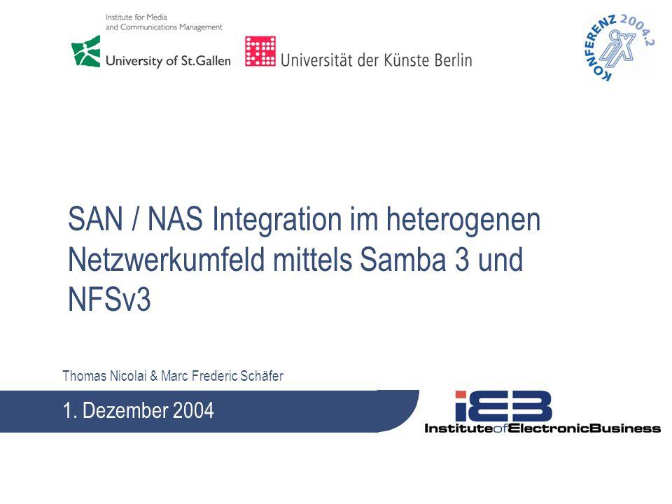 Thomas Nicolai & Marc Frederic Schäfer SAN / NAS Integration im heterogenen Netzwerkumfeld mittels Samba 3 und NFSv3 1. Dezember 2004
