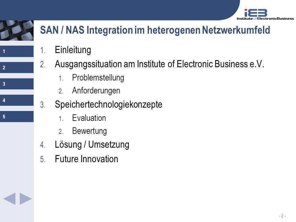1 2 3 4 5 - 2 - SAN / NAS Integration im heterogenen Netzwerkumfeld 1. Einleitung 2. Ausgangssituation am Institute of Electronic Business e.V. 1. Pro