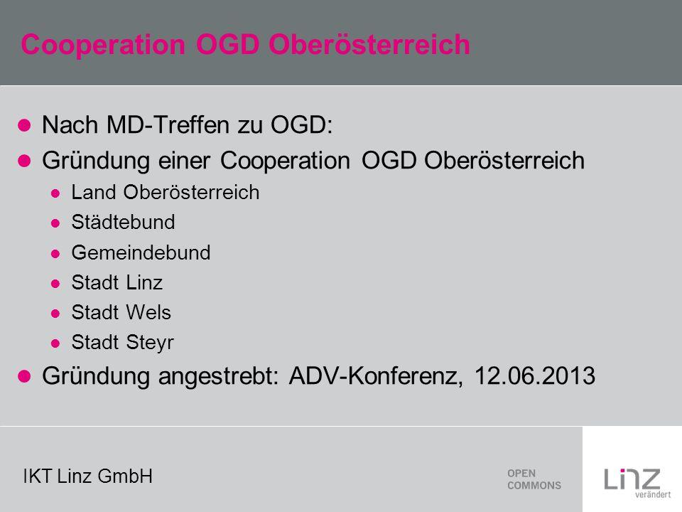 IKT Linz GmbH Cooperation OGD Oberösterreich Nach MD-Treffen zu OGD: Gründung einer Cooperation OGD Oberösterreich Land Oberösterreich Städtebund Gemeindebund Stadt Linz Stadt Wels Stadt Steyr Gründung angestrebt: ADV-Konferenz, 12.06.2013