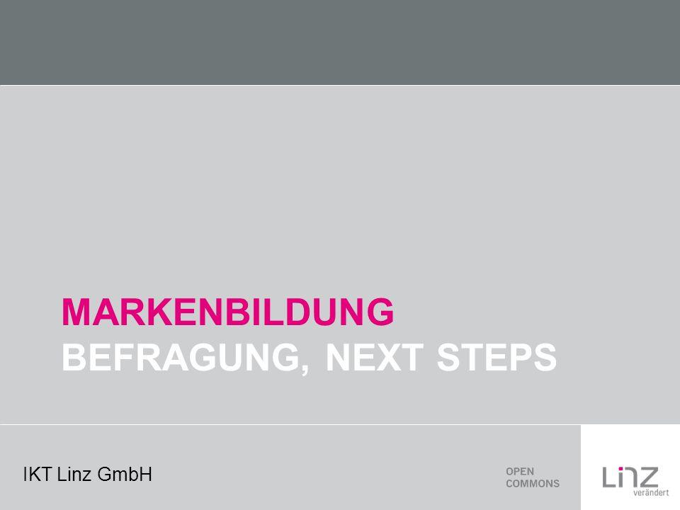 IKT Linz GmbH MARKENBILDUNG BEFRAGUNG, NEXT STEPS