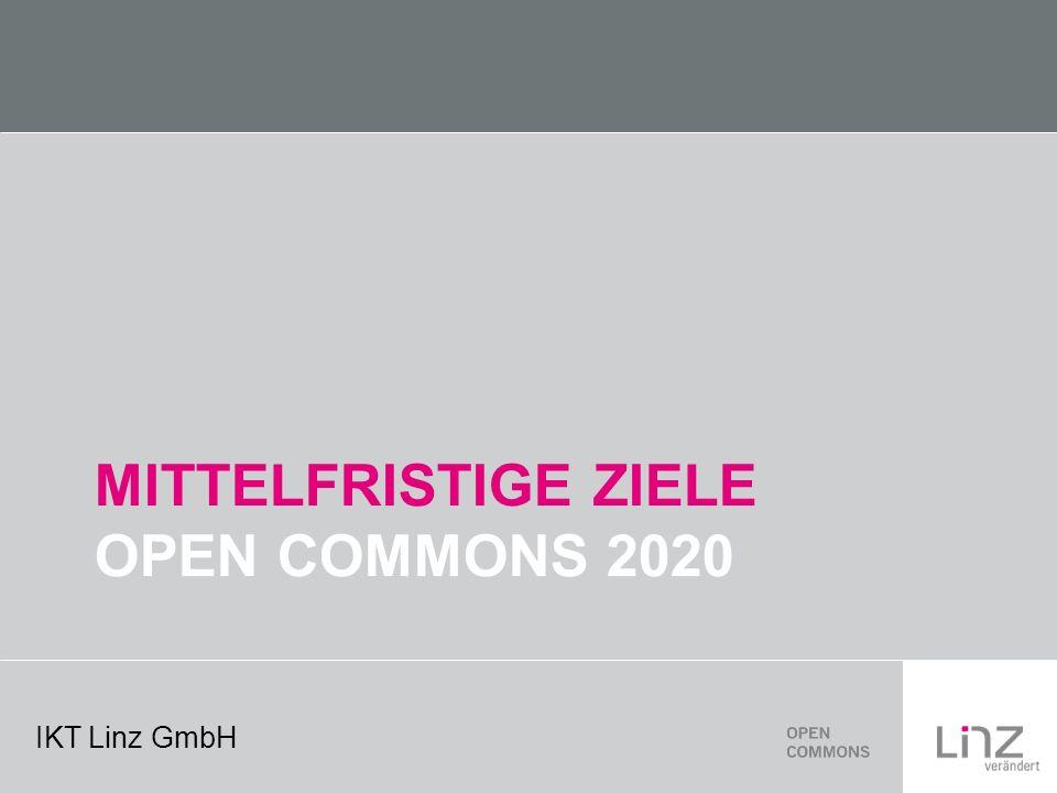 IKT Linz GmbH MITTELFRISTIGE ZIELE OPEN COMMONS 2020