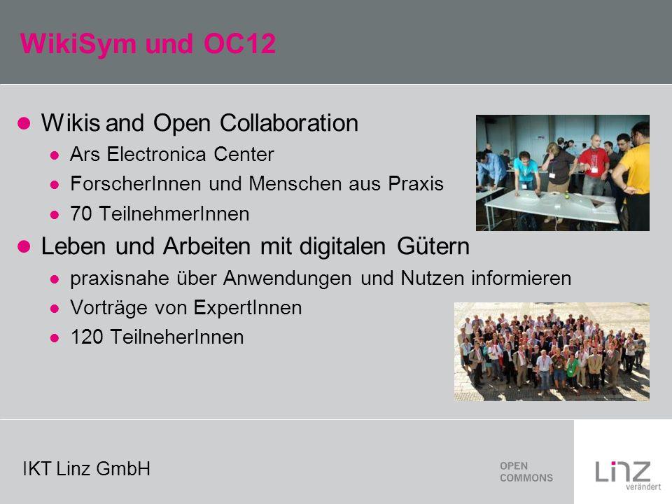 IKT Linz GmbH WikiSym und OC12 Wikis and Open Collaboration Ars Electronica Center ForscherInnen und Menschen aus Praxis 70 TeilnehmerInnen Leben und Arbeiten mit digitalen Gütern praxisnahe über Anwendungen und Nutzen informieren Vorträge von ExpertInnen 120 TeilneherInnen