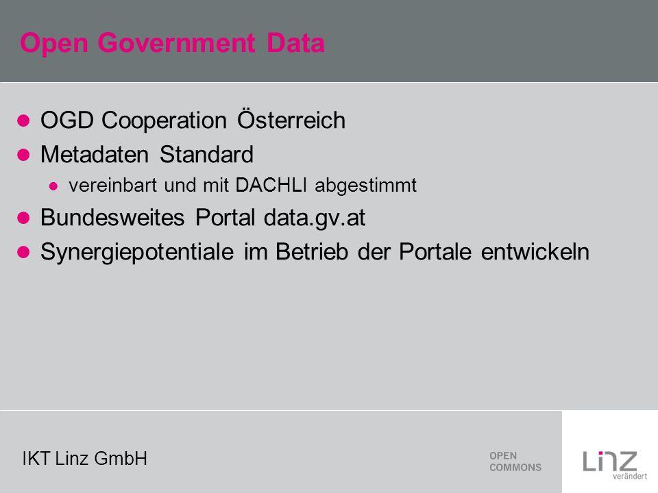 IKT Linz GmbH Open Government Data OGD Cooperation Österreich Metadaten Standard vereinbart und mit DACHLI abgestimmt Bundesweites Portal data.gv.at Synergiepotentiale im Betrieb der Portale entwickeln