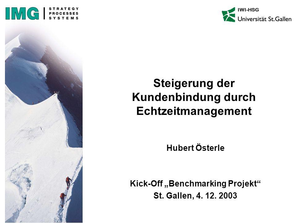 IWI-HSG Steigerung der Kundenbindung durch Echtzeitmanagement Hubert Österle Kick-Off Benchmarking Projekt St. Gallen, 4. 12. 2003