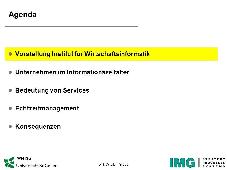 H. Österle / Slide 2 IWI-HSG Agenda l Vorstellung Institut für Wirtschaftsinformatik l Unternehmen im Informationszeitalter l Bedeutung von Services l