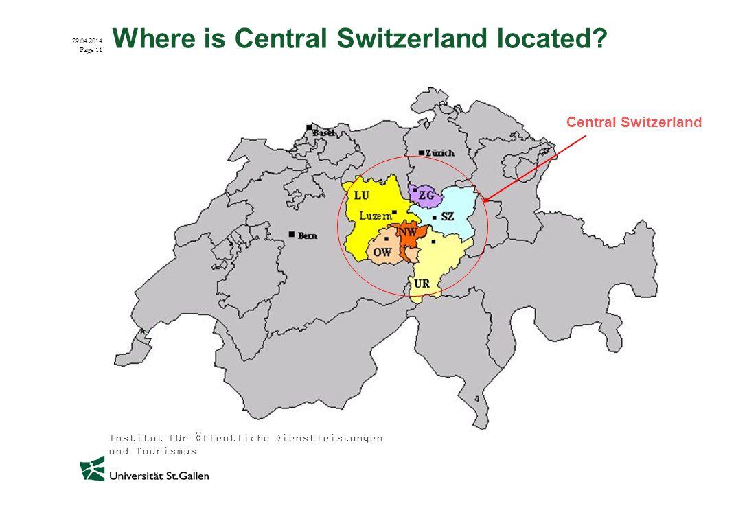 Institut für Öffentliche Dienstleistungen und Tourismus 29.04.2014 Page 11 Where is Central Switzerland located? Central Switzerland