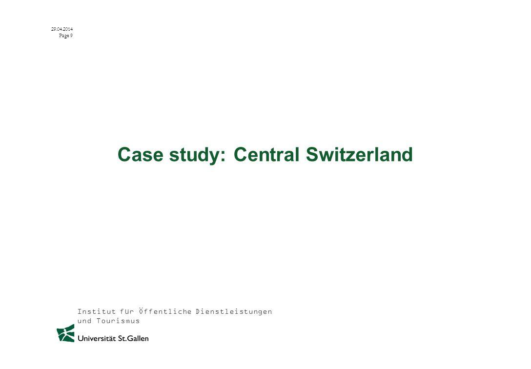 Institut für Öffentliche Dienstleistungen und Tourismus 29.04.2014 Page 9 Case study: Central Switzerland