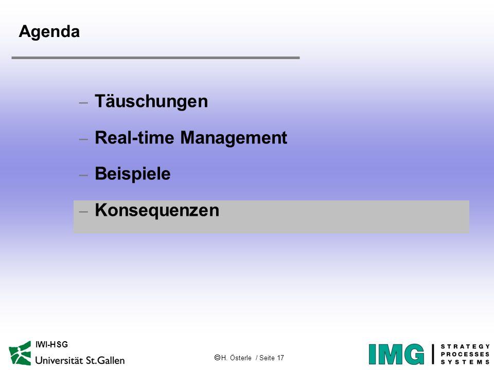 H. Österle / Seite 17 IWI-HSG Agenda – Täuschungen – Real-time Management – Beispiele – Konsequenzen