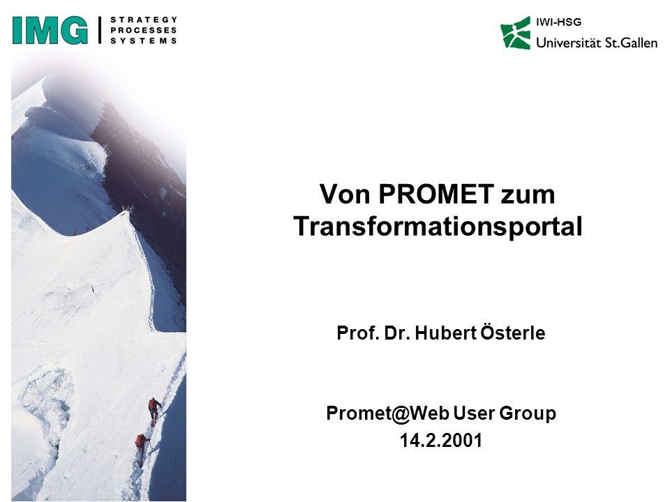 Von PROMET zum Transformationsportal Prof. Dr. Hubert Österle Promet@Web User Group 14.2.2001 IWI-HSG