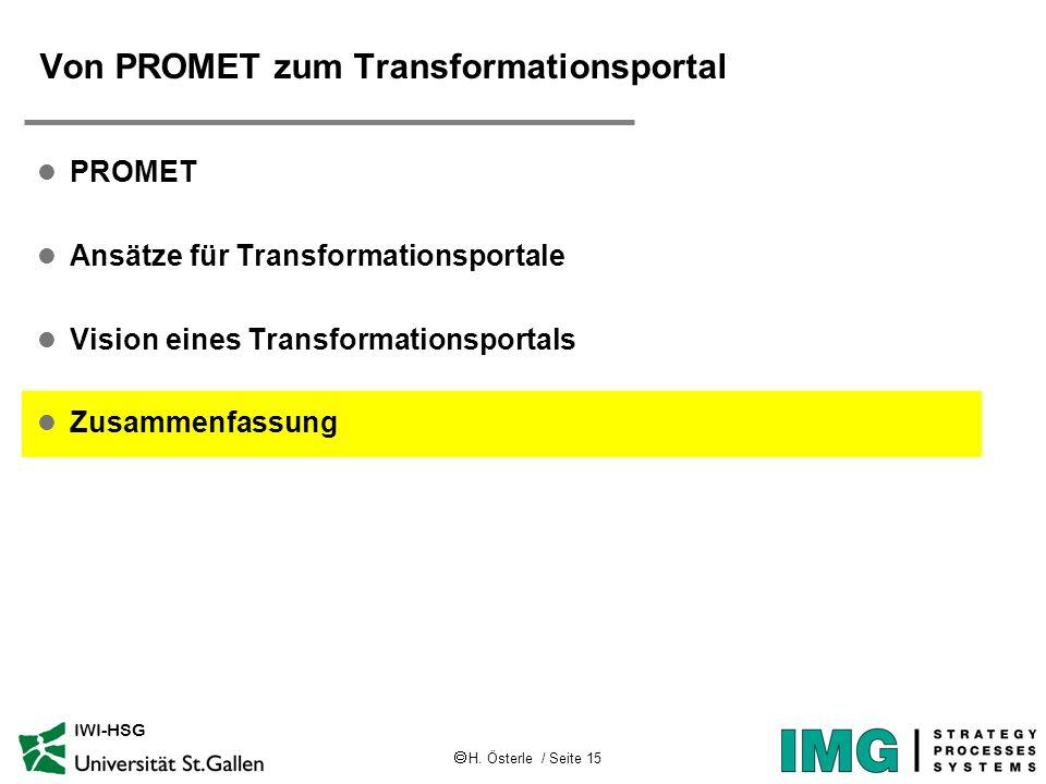 H. Österle / Seite 15 IWI-HSG Von PROMET zum Transformationsportal l PROMET l Ansätze für Transformationsportale l Vision eines Transformationsportals