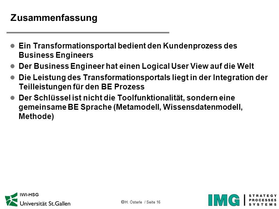 H. Österle / Seite 16 IWI-HSG Zusammenfassung l Ein Transformationsportal bedient den Kundenprozess des Business Engineers l Der Business Engineer hat