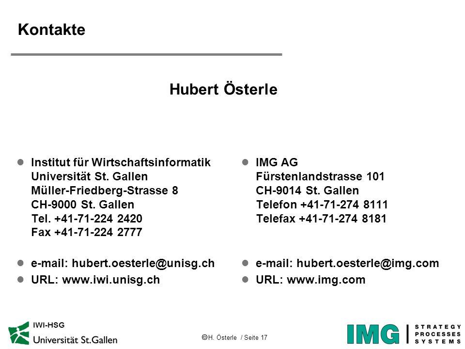H. Österle / Seite 17 IWI-HSG Kontakte l Institut für Wirtschaftsinformatik Universität St. Gallen Müller-Friedberg-Strasse 8 CH-9000 St. Gallen Tel.