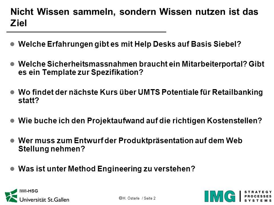 H. Österle / Seite 2 IWI-HSG Nicht Wissen sammeln, sondern Wissen nutzen ist das Ziel l Welche Erfahrungen gibt es mit Help Desks auf Basis Siebel? l
