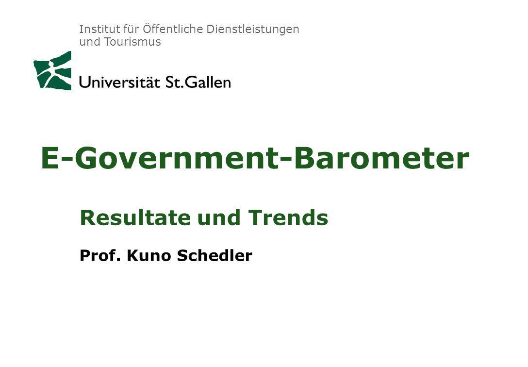 Institut für Öffentliche Dienstleistungen und Tourismus E-Government-Barometer Resultate und Trends Prof.