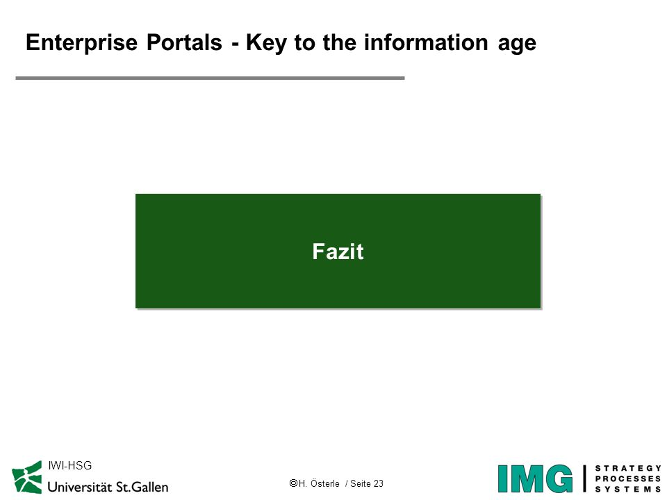 H. Österle / Seite 23 IWI-HSG Enterprise Portals - Key to the information age Fazit