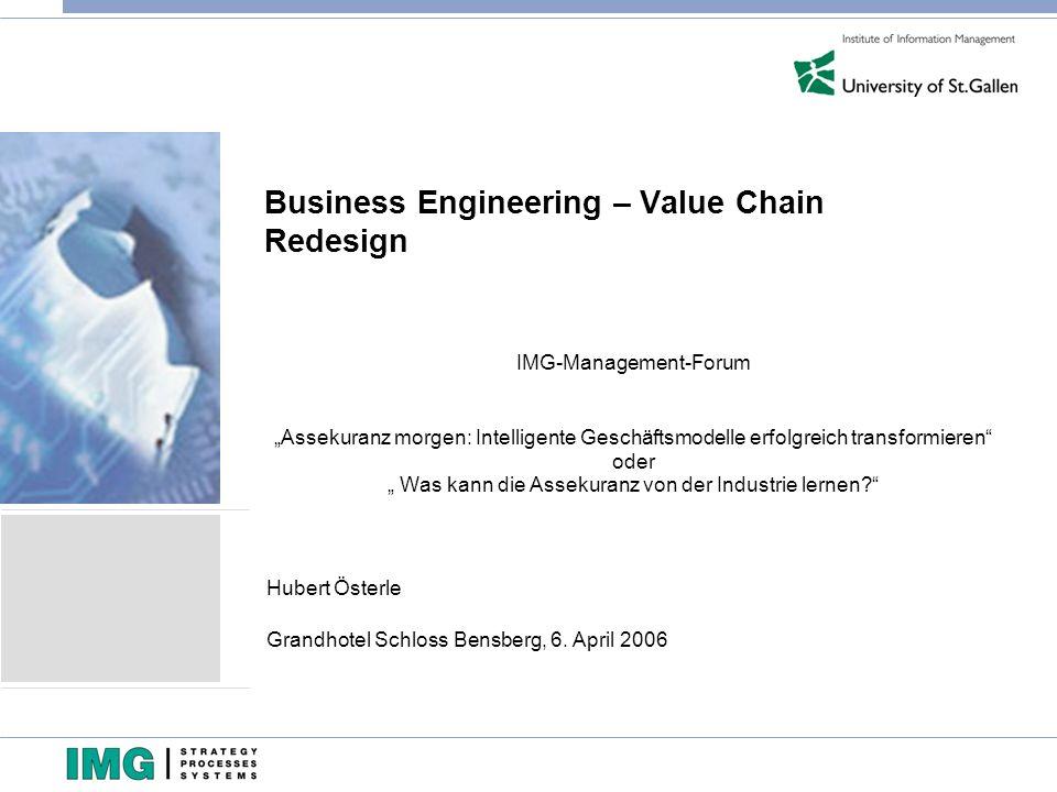Business Engineering – Value Chain Redesign IMG-Management-Forum Assekuranz morgen: Intelligente Geschäftsmodelle erfolgreich transformieren oder Was