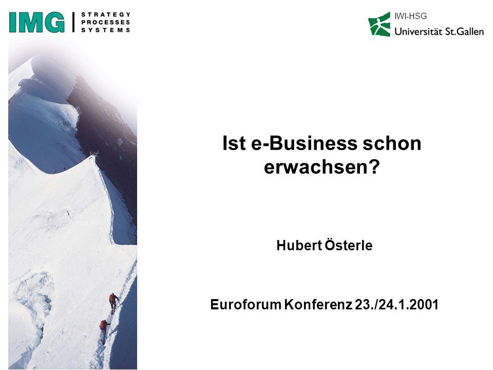 Ist e-Business schon erwachsen? Hubert Österle Euroforum Konferenz 23./24.1.2001 IWI-HSG