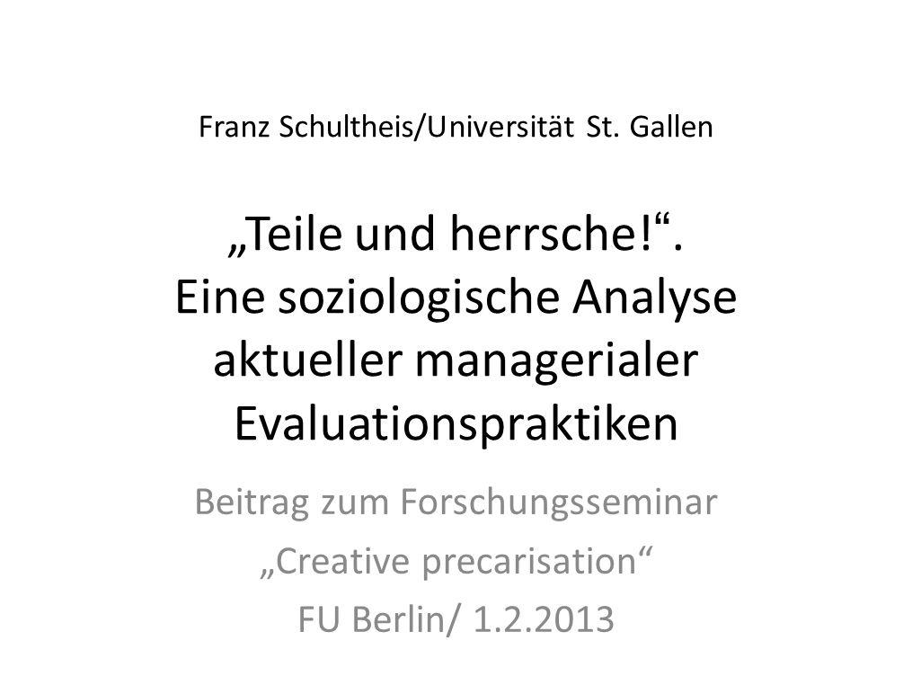 Franz Schultheis/Universität St. Gallen Teile und herrsche!. Eine soziologische Analyse aktueller managerialer Evaluationspraktiken Beitrag zum Forsch